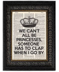 Funny Quote Art We Can't All Be PRINCESSES with door WillowAndOlive, $10.00