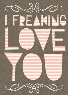 I freaking love you // Printables for Valentines Day! I Love You, Just For You, My Love, Je T'aime Encore, My Sun And Stars, Love Cards, My Guy, Love And Marriage, Godly Marriage