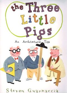 THE THREE LITTLE PIGS: An Architectural Retelling by Steve Guarnaccia. Such a cool book!! Guarnaccia features three architects (as pigs) and their creations, Falling Water, Glass House and the Gehry House. Straw, sticks and bricks become wood, glass and corrugated metal in this brilliant retelling.