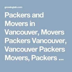 Packers and Movers in Vancouver, Movers Packers Vancouver, Vancouver Packers Movers, Packers Movers in Vancouver, Packers Movers Vancouver, Movers Packers in Vancouver, Movers and Packers Vancouver, Post free ads for Packers and Movers in Vancouver, Find Packers and Movers in Vancouver http://growingtab.com/ad/services-movers-packers/34/canada/3349/british-columbia/45101/vancouver