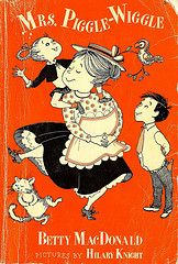 Mrs. Piggle Wiggle by Betty MacDonald. Still love these books.