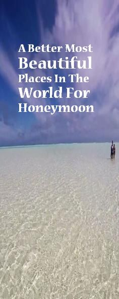 A Better Most Beautiful Places In The World For Honeymoon