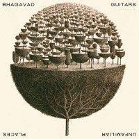 unfamiliar places - bhagavad guitars - album art