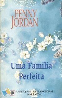 Romance de Bolso : Uma Família Perfeita - Penny Jordan - Harlequin Internacional Narrativa Nº 73