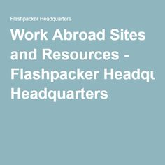 Work Abroad Sites and Resources - Flashpacker Headquarters