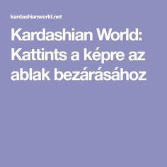 Kardashian World: Kattints a képre az ablak bezárásához