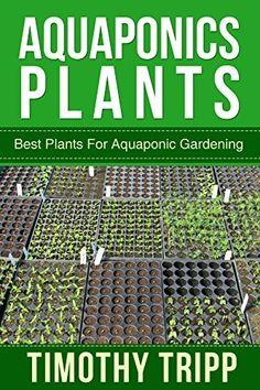 Aquaponics Plants: Best Plants For Aquaponic Gardening, http://www.amazon.com/dp/B00LEST60M/ref=cm_sw_r_pi_awdm_VKuVtb1MBRXR0