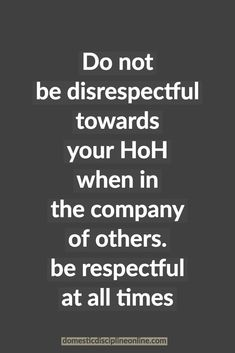 Do not be disrespectful towards your HoH when in the company of others. be respectful at all times Submissive Wife, Submission, Relationship Quotes, Marriage, Training, Fantasy, Led, Times, Lifestyle