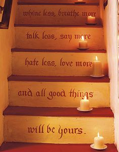 I LOVE quotes on stairs. Painting or texturizing a wooden staircase and staggering a quote on the lift is super chic. I'm not so sure about this quote, it's a little too kitschy. The idea is cool though
