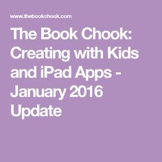 The Book Chook: Creating with Kids and iPad Apps - January 2016 Update
