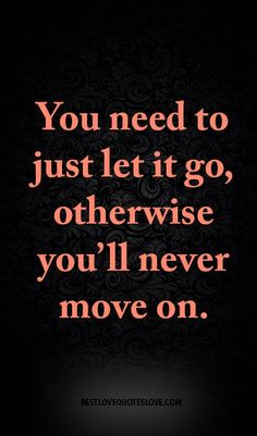 You need to just let it go, otherwise you'll never move on.