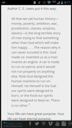 CS Lewis -- from Mere Christianity ... God made us/ invented us as a man invents an engine. ....