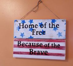 Home of the Free because of Brave wood wallhanging, red white blue, patio sign, America, Patriotic, military, armed forces, stars stripes