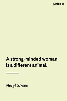 GIRLBOSS QUOTE: A strong-minded woman is a different animal. // Inspirational quote by Meryl Streep