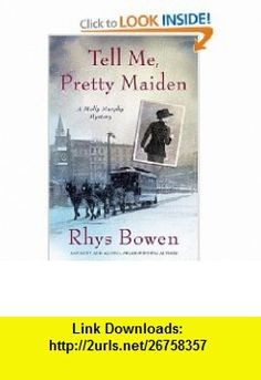 Tell Me, Pretty Maiden (Molly Murphy Mysteries) Rhys Bowen , ISBN-10: 0312349432  ,  , ASIN: B001OW5OOA , tutorials , pdf , ebook , torrent , downloads , rapidshare , filesonic , hotfile , megaupload , fileserve