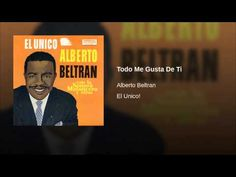 """Todo Me Gusta De Ti""  - ALBERTO BELTRAN"