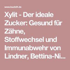 Xylit  - Der ideale Zucker: Gesund für Zähne, Stoffwechsel und Immunabwehr  von Lindner, Bettina-Nicola (Buch)  - Buch24.de