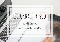 Clickbait a SEO, jak tytułować posty?