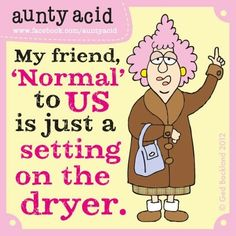 Aunty Acid on what is 'normal'...