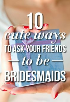 """Cute ways to ask """"Will You Be My Bridesmaid?"""""""