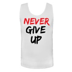 Never Give Up White Men's Tank Top $17.99
