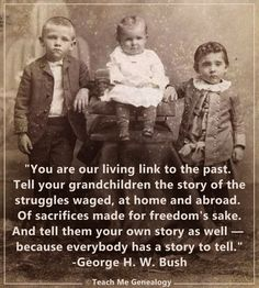 """You Are Our Living Link To The Past..."" -George H. W. Bush ~ Teach Me Genealogy"
