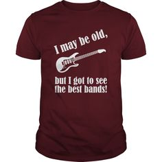 (Tshirt Discount Today) I may be old but I got to see the best bands [TShirt 2016] Hoodies, Funny Tee Shirts