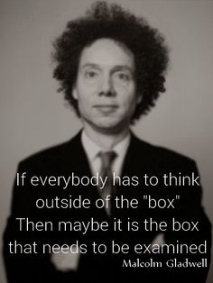 Wise and Adventurous: Think Outside The Box? Then Think about The Box Wise Quotes, Success Quotes, Great Quotes, Quotes To Live By, Motivational Quotes, Inspirational Quotes, Cool Words, Wise Words, Malcolm Gladwell