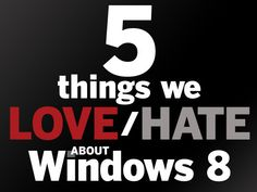 Windows 8: 5 Things to Love and Hate   PCWorld