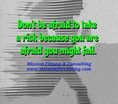 Don't be afraid to take a risk because you are afraid you might fail. #healthyliving