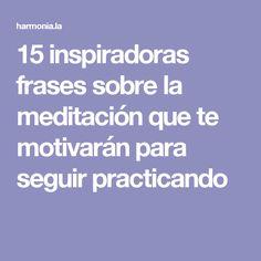 15 inspiradoras frases sobre la meditación que te motivarán para seguir practicando