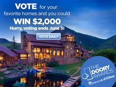 Vote for Americas best home, then enter for a chance to win one of five two-thousand dollar cash prizes!