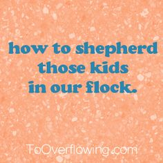 How To Shepherd Those Kids In Our Flock