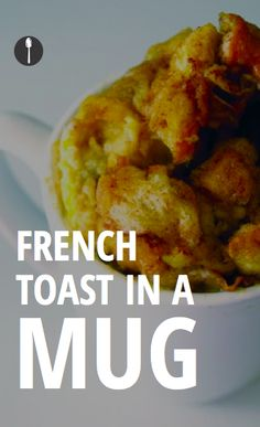 How to make french toast in a mug when you want breakfast right now.