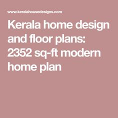 Kerala home design and floor plans: 2375 sq-ft modern house plan Kerala House Design, Kerala Houses, Modern House Plans, Modern Bedroom, Floor Plans, Flooring, How To Plan, Home, Bedroom Modern
