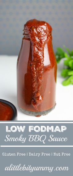 Low FODMAP Smoky BBQ Sauce Smoky BBQ Sauce 310g (1 cup) tomato paste 150g (3/4 cup) brown sugar 4 tbsp golden syrup 60ml (1/4 cup) apple cider vinegar 125ml (1/2 cup) water 1 tbsp worcestershire sauce ★ 1 tbsp garlic infused oil ★ 1 tbsp dried chives 2 & 1/2 tsp yellow mustard powder 2 tsp smoked paprika Pinch of cayenne pepper (more if you like it spicy) 1/2 tsp salt 1 tsp black pepper 1/2 tbsp white vinegar