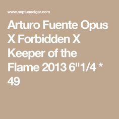 "Arturo Fuente Opus X Forbidden X Keeper of the Flame 2013 6""1/4 * 49"