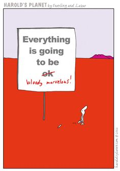 Everything is going to be bloody marvelous :)