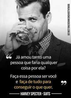 Frase de Harvey Specter, da série Suits.