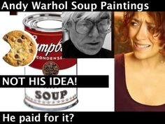 Andy Warhol Tomato Soup - NOT his idea?!?