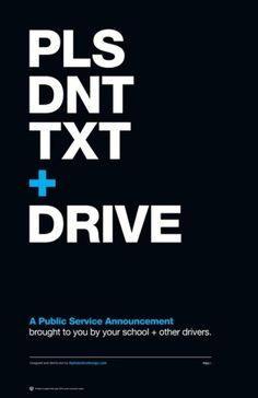 Public Service Announcement Poster: Please don't text and drive. Mostly everyone does it but when something actually happens then you immediately stop doing it. How about we just dont start to begin with.