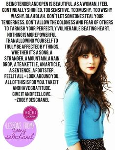 Amelia Olson, a contributor to Hello Giggles, the site Zooey Deschanel co-founded, actually wrote this. The quote first went viral on Tumblr, after someone misattributed it to Deschanel. Weirdly enough, it was reblogged on her personal tumblr, even though she didn't write it.