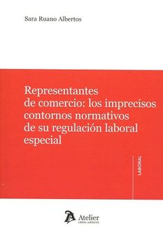 Representantes de comercio : los imprecisos contornos normativos de su regulación laboral especial / Sara Ruano Albertos