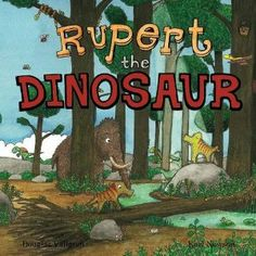 Rupert the Dinosaur by Douglas Vallgren illustrated by Karl Newson published by Vallgren Publishing 2013