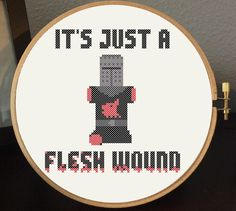 It's just a flesh wound!  Monty Python Holy Grail Black Knight Cross Stitch Pattern https://www.etsy.com/listing/262800812/monty-python-black-knight-cross-stitch