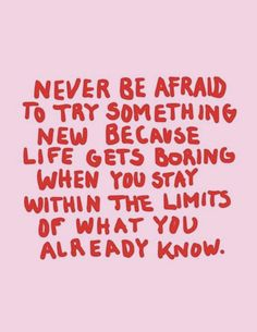 never be afraid to try something new because life gets boring when you stay within the limits of what you already know | Kylie francis quotes | best quotes to live by for entrepreneurs #qotd #quotes