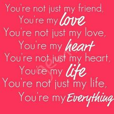 love quotes youre not just my friend youre my love youre not just my love youre my heart youre not just my heart youre my life
