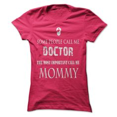 Some People Call Me Doctor The Most Important Call Me M - #tee trinken #tshirt text. SIMILAR ITEMS => https://www.sunfrog.com/No-Category/Some-People-Call-Me-Doctor-The-Most-Important-Call-Me-Mommy.html?68278