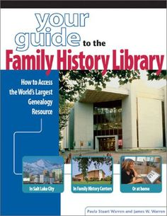 Your Guide to the Family History Library: How to Access the World's Largest Genealogy Resource