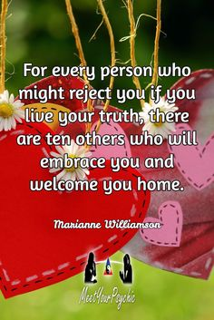 For every person who might reject you if you live your truth, there are ten others who will embrace you and welcome you home. Marianne Williamson. Psychic Phone Reading 18779877792 #psychic #love #follow #nature #beautiful #meetyourpsychic https://meetyourpsychic.com/welcome1